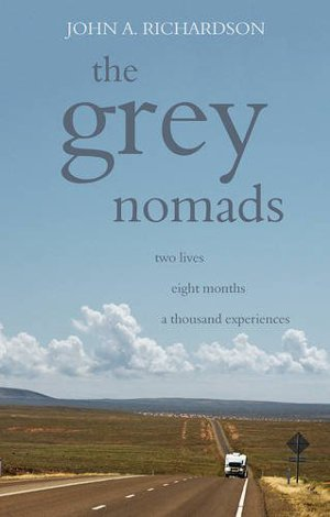The Grey Nomads by John A Richardson